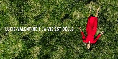 Lucie-Valentine - La Vie Est Belle