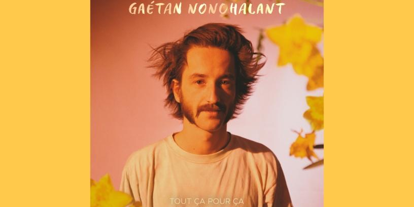 Gaétan Nonchalant - Tout Ça Pour Ça