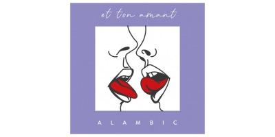 Alambic - Et ton amant