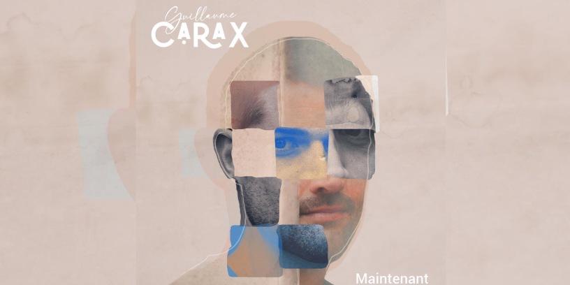 Guillaume Carax - Maintenant